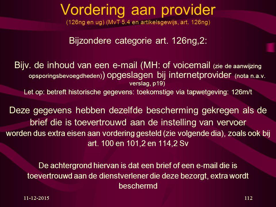 11-12-2015112 Vordering aan provider (126ng en ug) (MvT 5.4 en artikelsgewijs, art. 126ng) Bijzondere categorie art. 126ng,2: Bijv. de inhoud van een