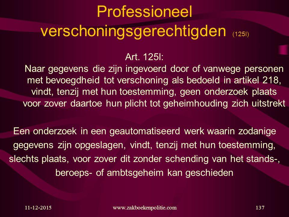 11-12-2015www.zakboekenpolitie.com137 Professioneel verschoningsgerechtigden (125l) Art. 125l: Naar gegevens die zijn ingevoerd door of vanwege person