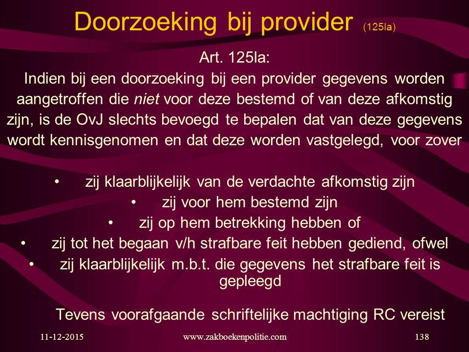11-12-2015www.zakboekenpolitie.com138 Doorzoeking bij provider (125la) Art. 125la: Indien bij een doorzoeking bij een provider gegevens worden aangetr
