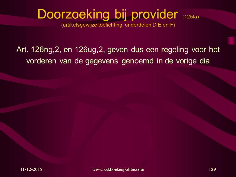 11-12-2015www.zakboekenpolitie.com139 Doorzoeking bij provider (125la) (artikelsgewijze toelichting, onderdelen D,E en F) Art. 126ng,2, en 126ug,2, ge