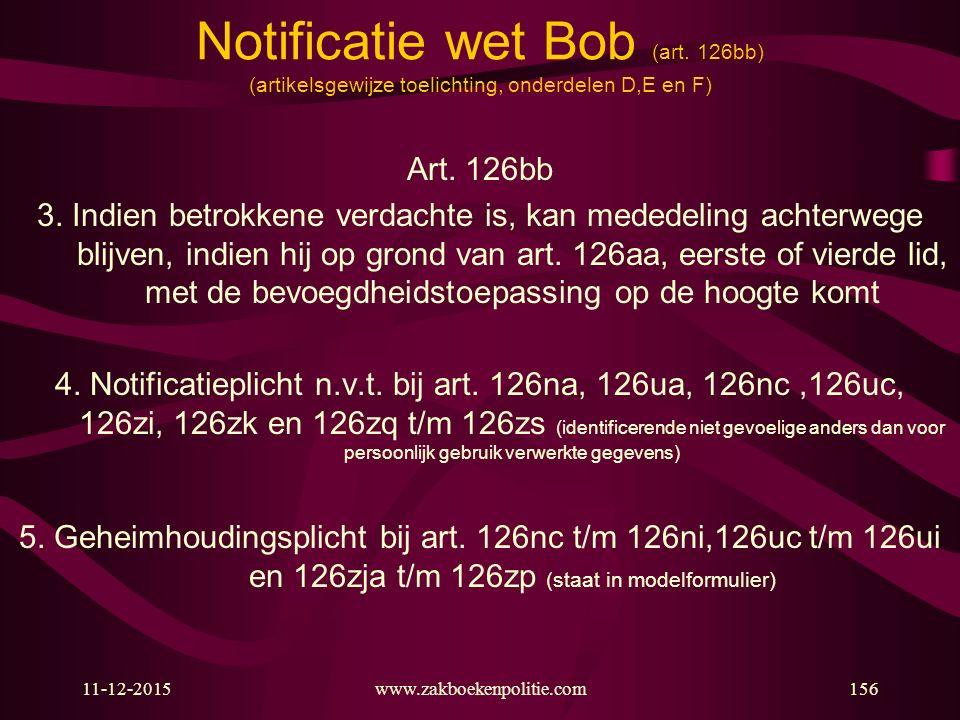 11-12-2015www.zakboekenpolitie.com156 Notificatie wet Bob (art. 126bb) (artikelsgewijze toelichting, onderdelen D,E en F) Art. 126bb 3. Indien betrokk