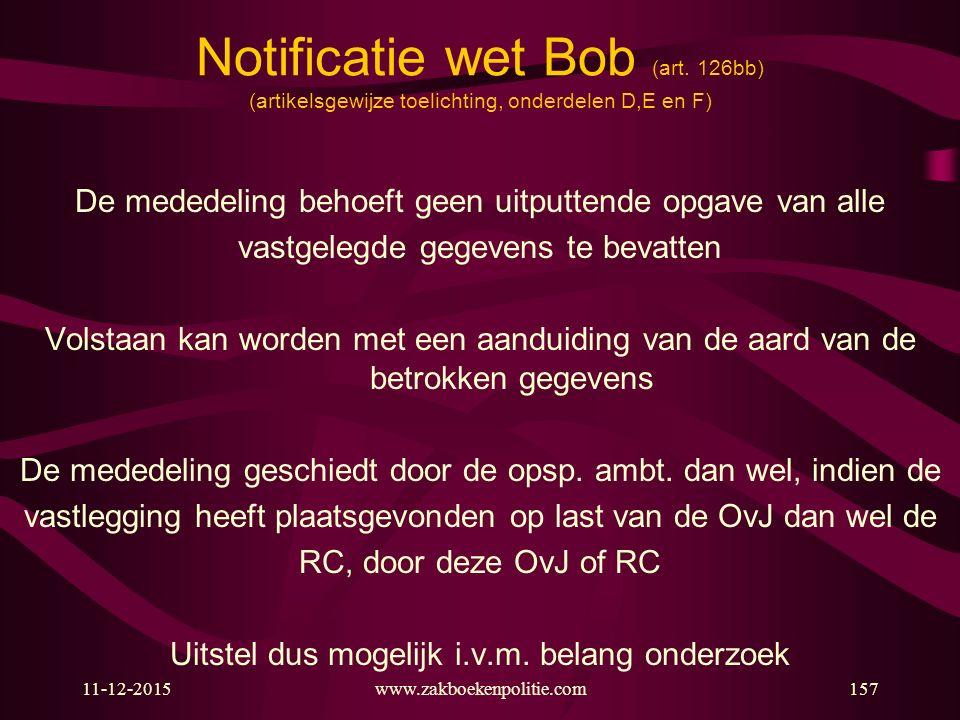 11-12-2015www.zakboekenpolitie.com157 Notificatie wet Bob (art. 126bb) (artikelsgewijze toelichting, onderdelen D,E en F) De mededeling behoeft geen u