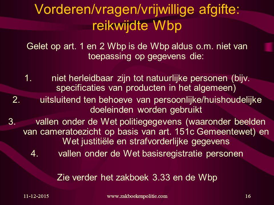11-12-2015www.zakboekenpolitie.com16 Vorderen/vragen/vrijwillige afgifte: reikwijdte Wbp Gelet op art. 1 en 2 Wbp is de Wbp aldus o.m. niet van toepas