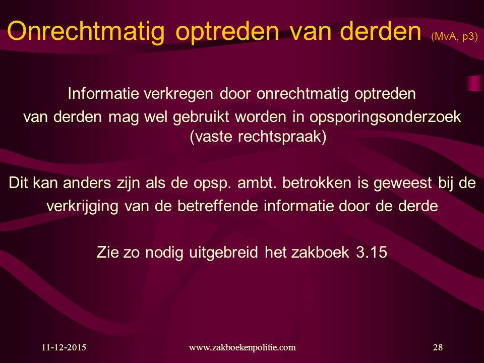 11-12-2015www.zakboekenpolitie.com28 Onrechtmatig optreden van derden (MvA, p3) Informatie verkregen door onrechtmatig optreden van derden mag wel geb