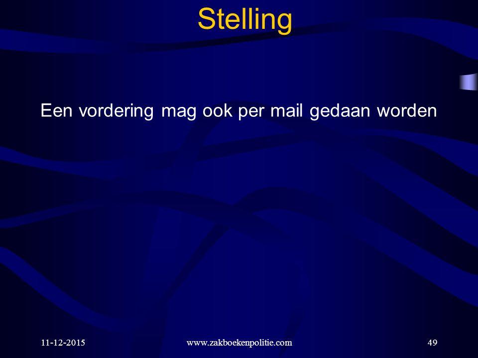 11-12-2015www.zakboekenpolitie.com49 Stelling Een vordering mag ook per mail gedaan worden