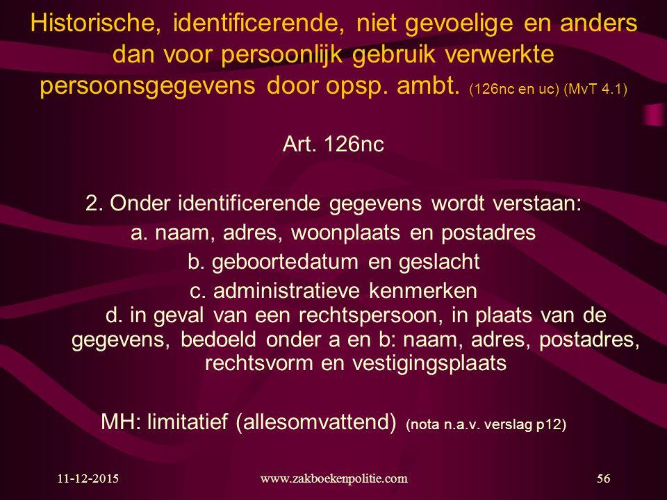 11-12-2015www.zakboekenpolitie.com56 Historische, identificerende, niet gevoelige en anders dan voor persoonlijk gebruik verwerkte persoonsgegevens do
