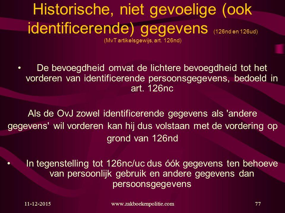 11-12-2015www.zakboekenpolitie.com77 Historische, niet gevoelige (ook identificerende) gegevens (126nd en 126ud) (MvT artikelsgewijs, art. 126nd) De b