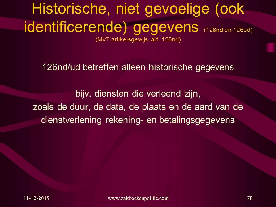 11-12-2015www.zakboekenpolitie.com78 Historische, niet gevoelige (ook identificerende) gegevens (126nd en 126ud) (MvT artikelsgewijs, art. 126nd) 126n