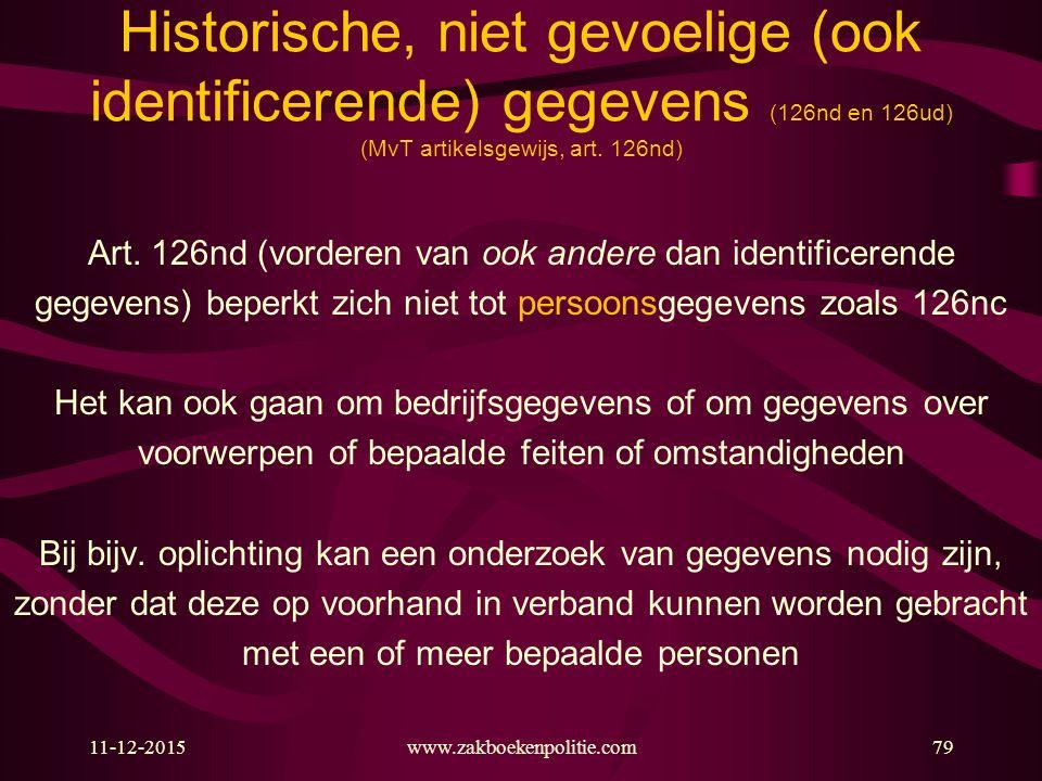 11-12-2015www.zakboekenpolitie.com79 Historische, niet gevoelige (ook identificerende) gegevens (126nd en 126ud) (MvT artikelsgewijs, art. 126nd) Art.