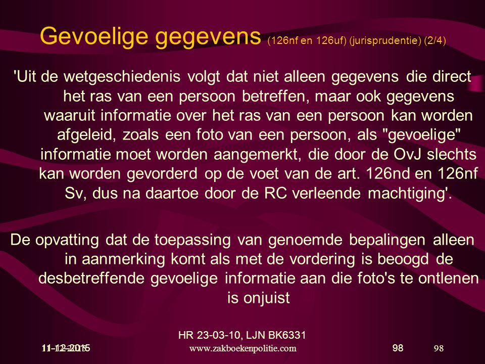 11-12-2015www.zakboekenpolitie.com98 11-12-201598 Gevoelige gegevens (126nf en 126uf) (jurisprudentie) (2/4) 'Uit de wetgeschiedenis volgt dat niet al