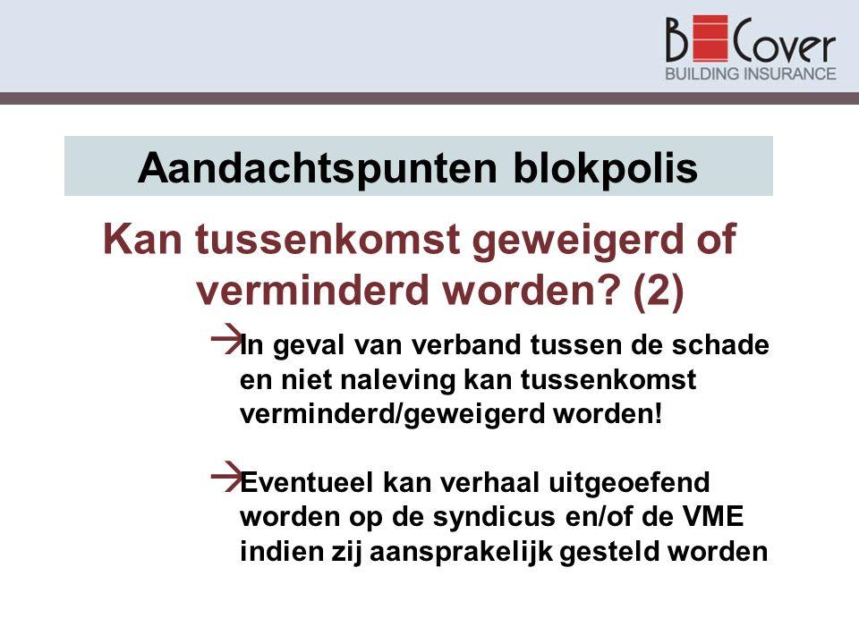 Kan tussenkomst geweigerd of verminderd worden? (2) Aandachtspunten blokpolis  In geval van verband tussen de schade en niet naleving kan tussenkomst
