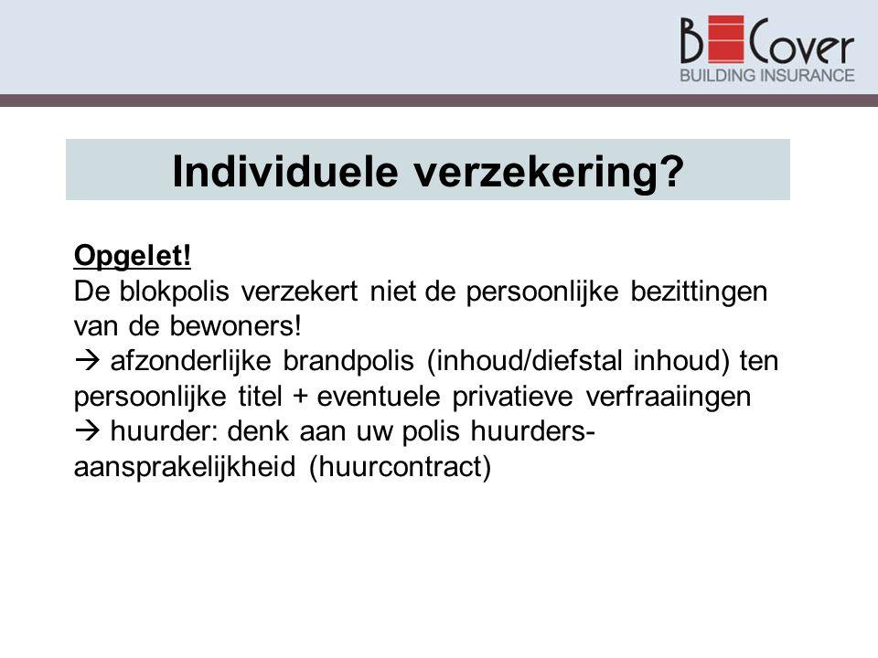 Individuele verzekering? Opgelet! De blokpolis verzekert niet de persoonlijke bezittingen van de bewoners!  afzonderlijke brandpolis (inhoud/diefstal