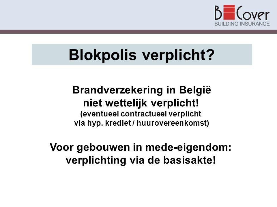 Blokpolis verplicht? Brandverzekering in België niet wettelijk verplicht! (eventueel contractueel verplicht via hyp. krediet / huurovereenkomst) Voor