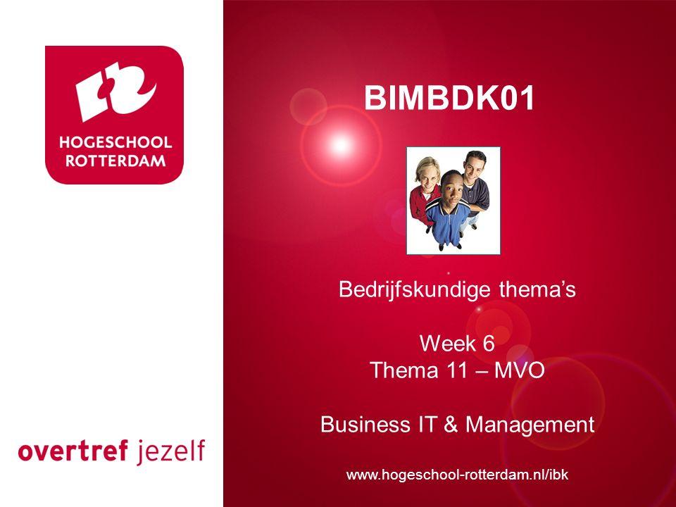 Presentatie titel Rotterdam, 00 januari 2007 BIMBDK01 Bedrijfskundige thema's Week 6 Thema 11 – MVO Business IT & Management www.hogeschool-rotterdam.nl/ibk