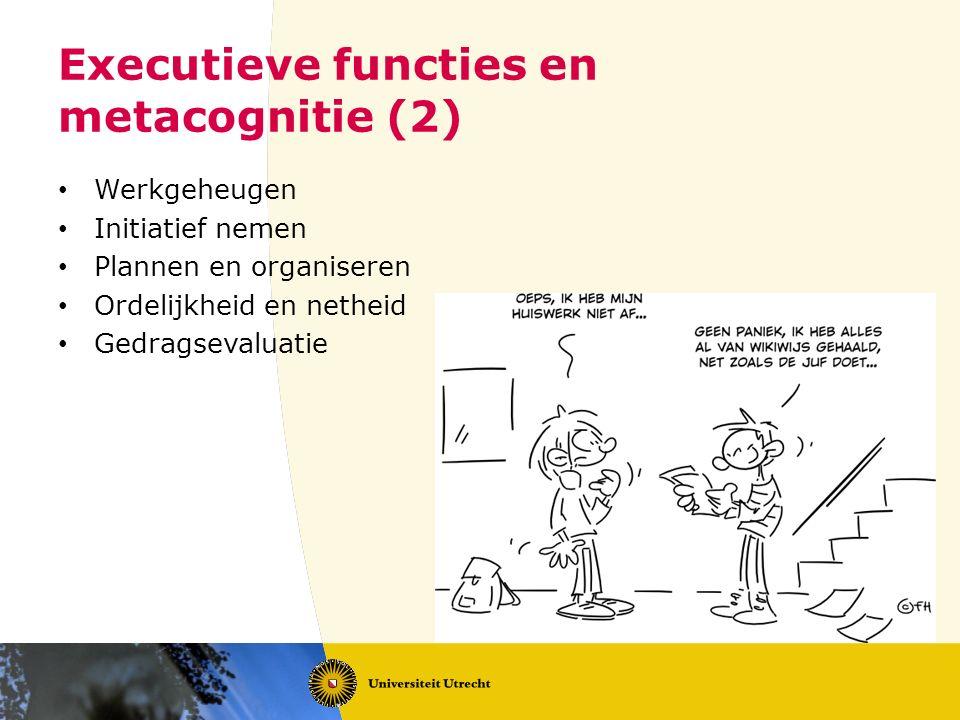 Executieve functies en metacognitie (2) Werkgeheugen Initiatief nemen Plannen en organiseren Ordelijkheid en netheid Gedragsevaluatie