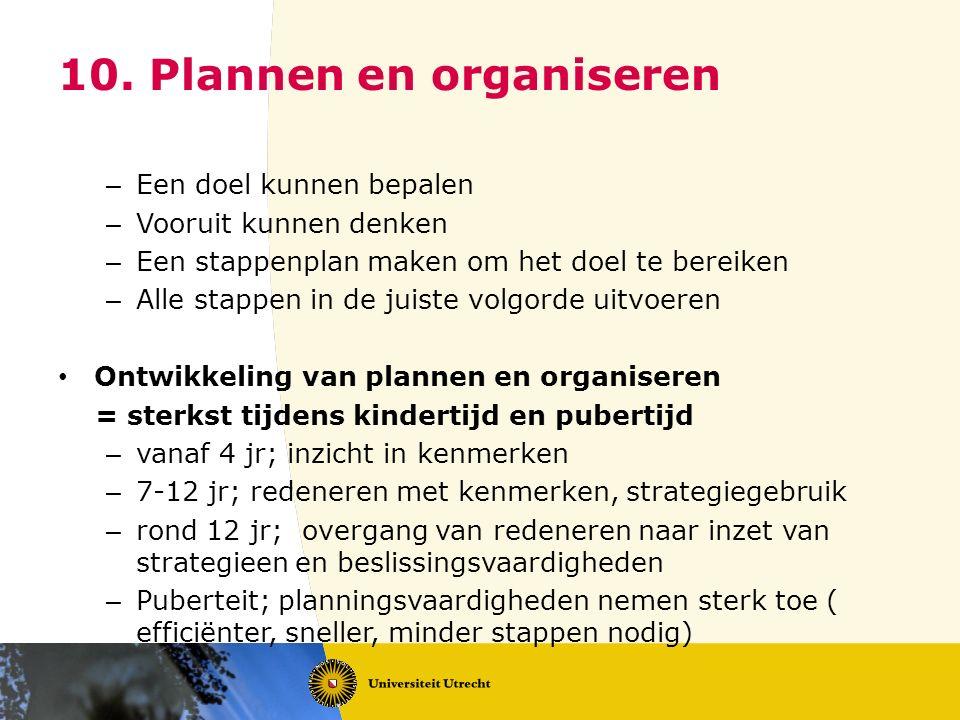 10. Plannen en organiseren – Een doel kunnen bepalen – Vooruit kunnen denken – Een stappenplan maken om het doel te bereiken – Alle stappen in de juis