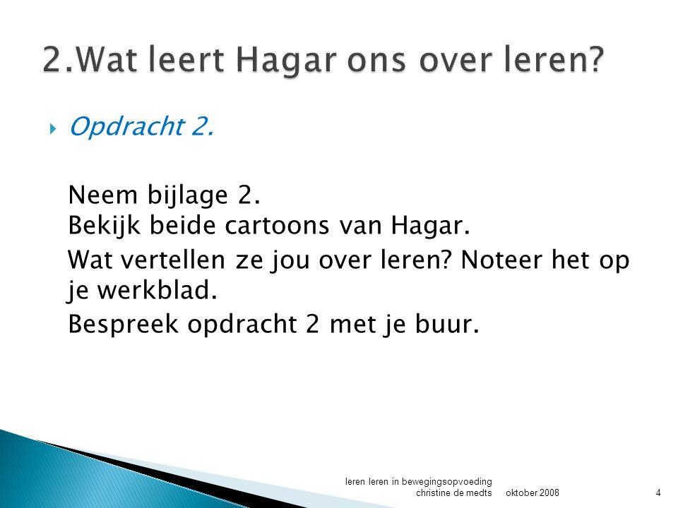  Opdracht 2.Neem bijlage 2. Bekijk beide cartoons van Hagar.