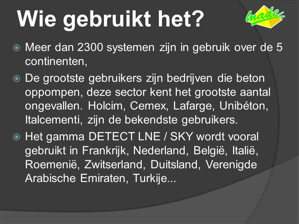 Wie gebruikt het?  Meer dan 2300 systemen zijn in gebruik over de 5 continenten,  De grootste gebruikers zijn bedrijven die beton oppompen, deze sec