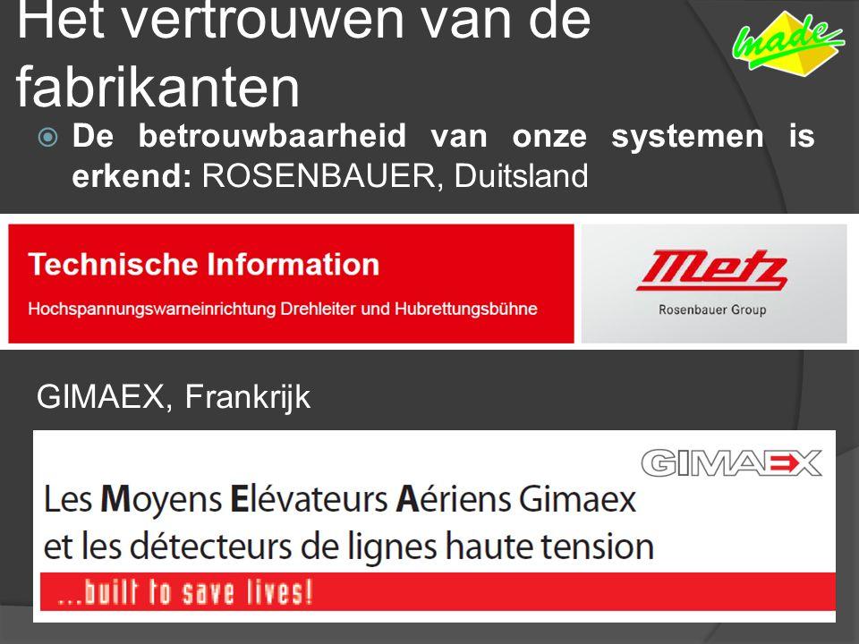 Het vertrouwen van de fabrikanten  De betrouwbaarheid van onze systemen is erkend: ROSENBAUER, Duitsland GIMAEX, Frankrijk