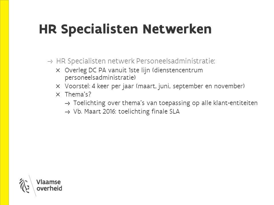 HR Specialisten Netwerken HR Specialisten netwerk Personeelsadministratie: Overleg DC PA vanuit 1ste lijn (dienstencentrum personeelsadministratie) Vo