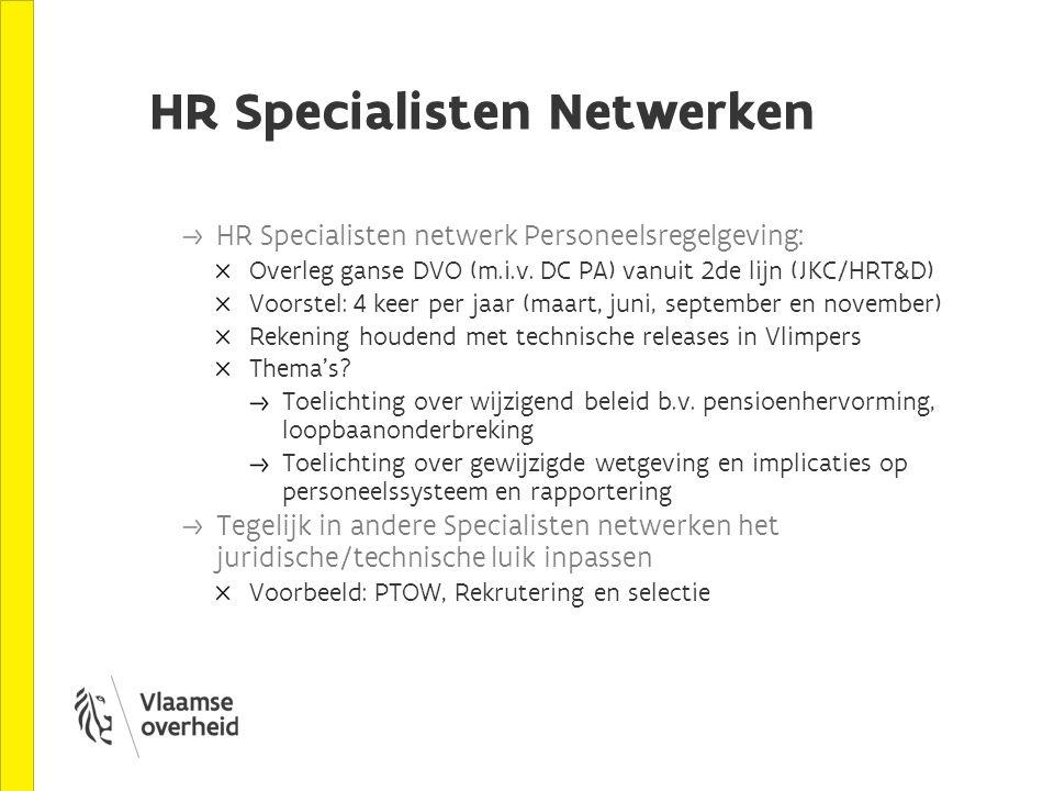 HR Specialisten Netwerken HR Specialisten netwerk Personeelsregelgeving: Overleg ganse DVO (m.i.v. DC PA) vanuit 2de lijn (JKC/HRT&D) Voorstel: 4 keer
