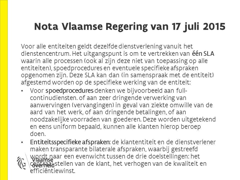Nota Vlaamse Regering van 17 juli 2015 Voor alle entiteiten geldt dezelfde dienstverlening vanuit het dienstencentrum. Het uitgangspunt is om te vertr