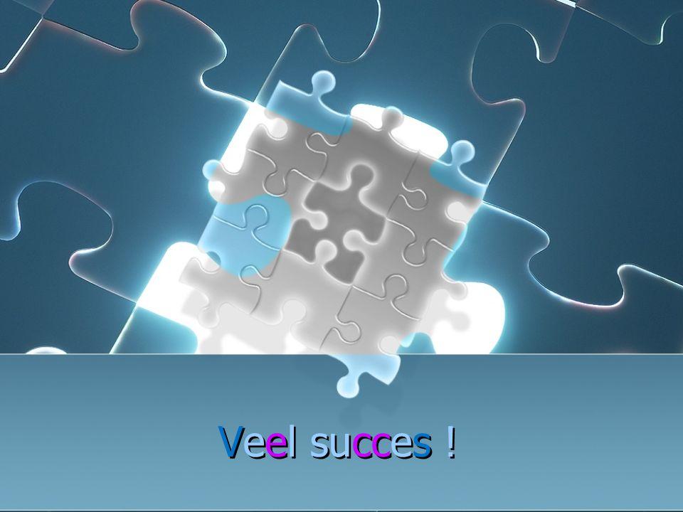 Veel succes ! Veel succes !