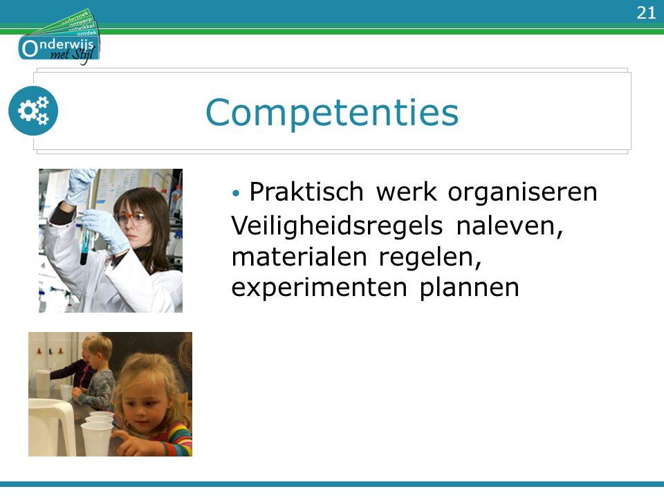 21 Competenties Praktisch werk organiseren Veiligheidsregels naleven, materialen regelen, experimenten plannen