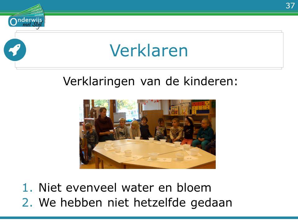 37 Verklaren Verklaringen van de kinderen: 1.Niet evenveel water en bloem 2.We hebben niet hetzelfde gedaan
