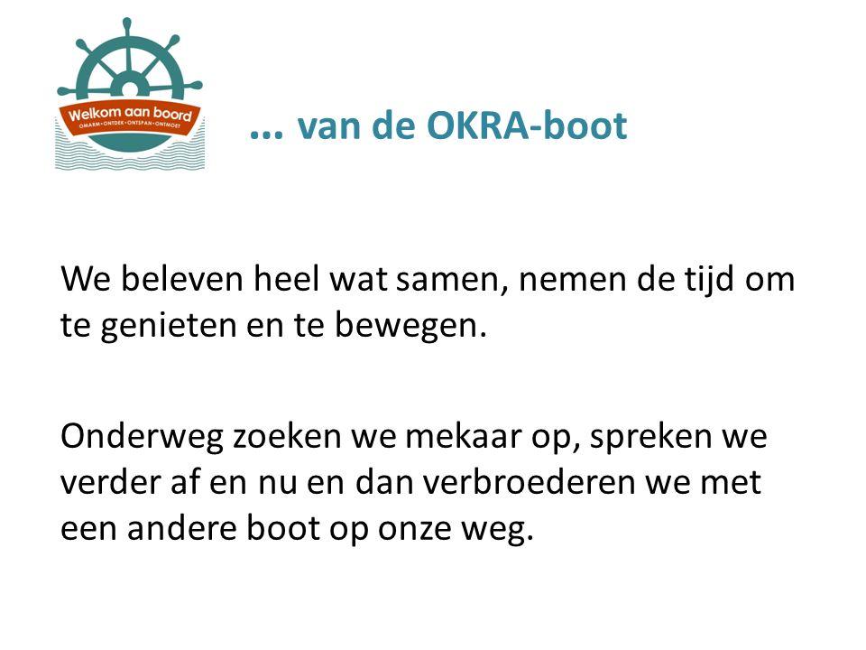 … van de OKRA-boot We beleven heel wat samen, nemen de tijd om te genieten en te bewegen. Onderweg zoeken we mekaar op, spreken we verder af en nu en