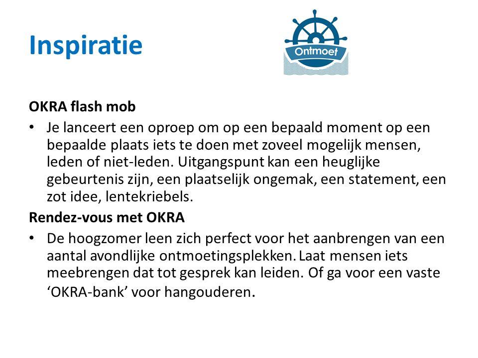 Inspiratie OKRA flash mob Je lanceert een oproep om op een bepaald moment op een bepaalde plaats iets te doen met zoveel mogelijk mensen, leden of niet-leden.