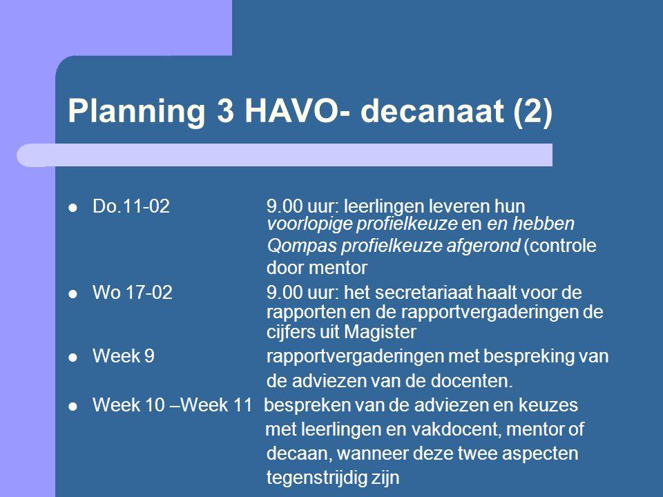 Planning 3 HAVO- decanaat (2) Do.11-029.00 uur: leerlingen leveren hun voorlopige profielkeuze en en hebben Qompas profielkeuze afgerond (controle doo