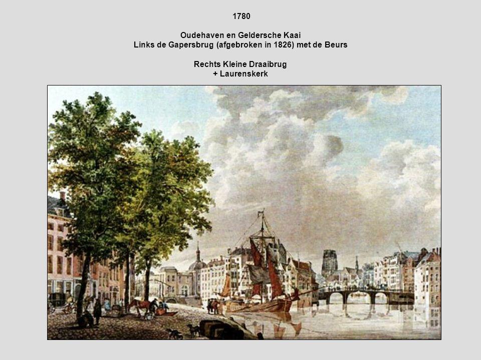 1780 Oudehaven en Geldersche Kaai Links de Gapersbrug (afgebroken in 1826) met de Beurs Rechts Kleine Draaibrug + Laurenskerk