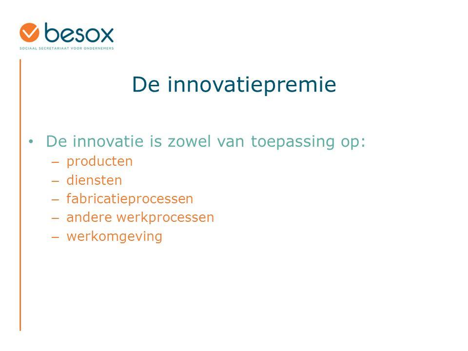 De innovatiepremie De innovatie: – is radicaal of stapsgewijs (maw volledig nieuw concept of de verbetering van een bestaand concept) – wordt door één of meerdere werknemer(s) van de onderneming uitgewerkt en voorgesteld – wordt binnen de onderneming uitgevoerd of is op weg om verwezenlijkt te worden