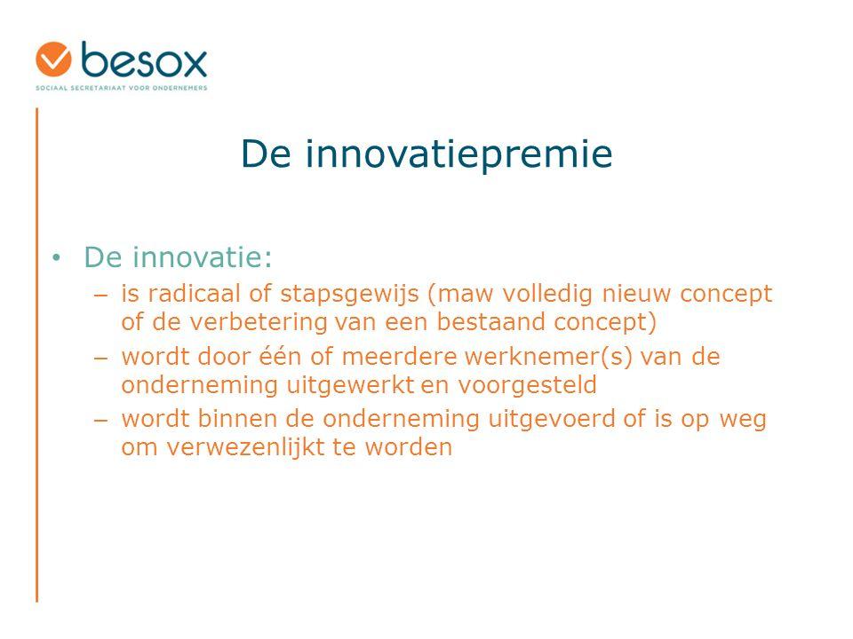 De innovatiepremie De innovatie: – is radicaal of stapsgewijs (maw volledig nieuw concept of de verbetering van een bestaand concept) – wordt door één