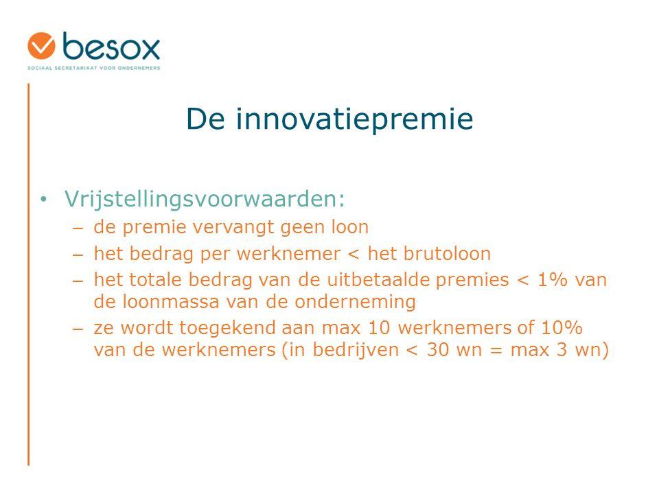 De innovatiepremie Vrijstellingsvoorwaarden: – de premie vervangt geen loon – het bedrag per werknemer < het brutoloon – het totale bedrag van de uitb