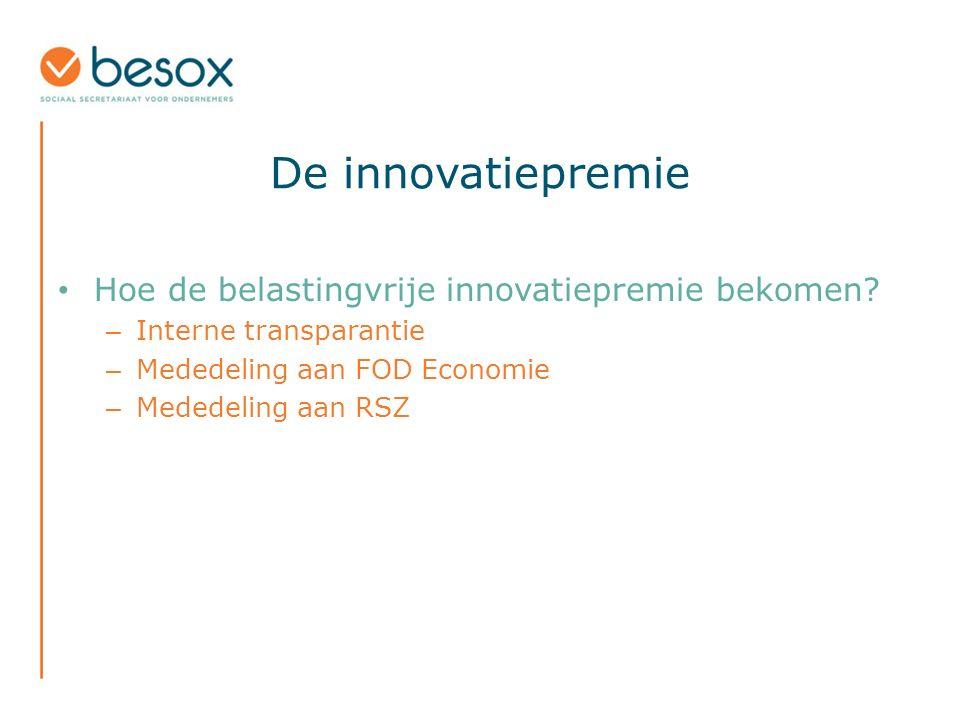 De innovatiepremie Hoe de belastingvrije innovatiepremie bekomen? – Interne transparantie – Mededeling aan FOD Economie – Mededeling aan RSZ