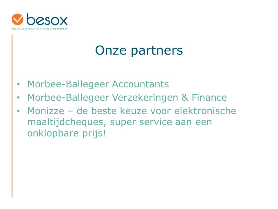 Onze partners Morbee-Ballegeer Accountants Morbee-Ballegeer Verzekeringen & Finance Monizze – de beste keuze voor elektronische maaltijdcheques, super service aan een onklopbare prijs!