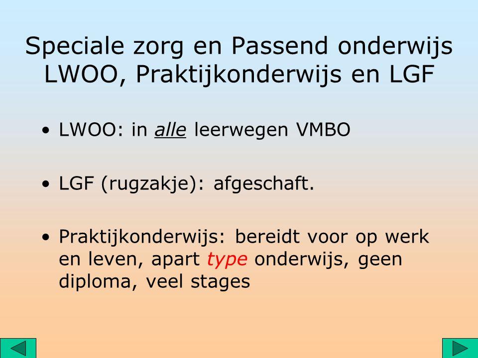 Speciale zorg en Passend onderwijs LWOO, Praktijkonderwijs en LGF LWOO: in alle leerwegen VMBO LGF (rugzakje): afgeschaft.