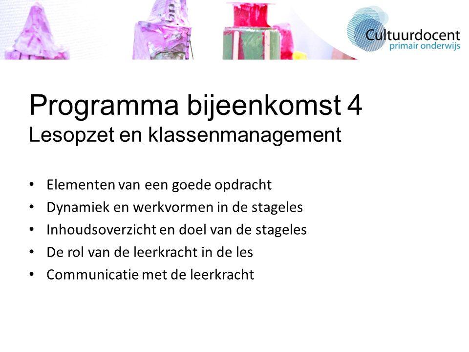 Programma bijeenkomst 4 Lesopzet en klassenmanagement Elementen van een goede opdracht Dynamiek en werkvormen in de stageles Inhoudsoverzicht en doel van de stageles De rol van de leerkracht in de les Communicatie met de leerkracht