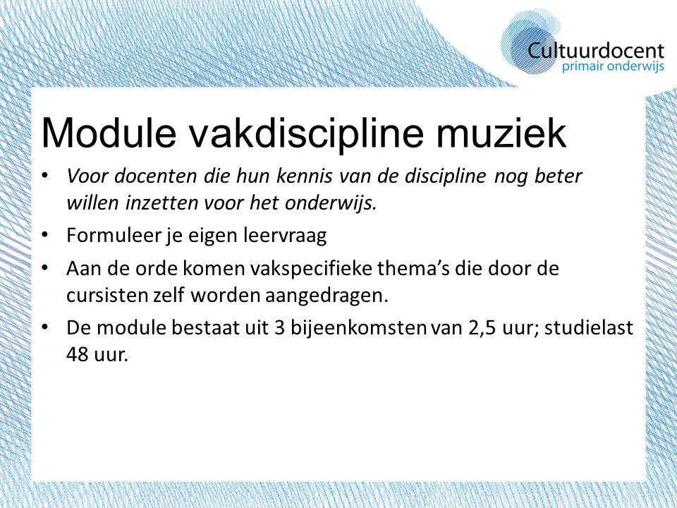 Module vakdiscipline muziek Voor docenten die hun kennis van de discipline nog beter willen inzetten voor het onderwijs. Formuleer je eigen leervraag