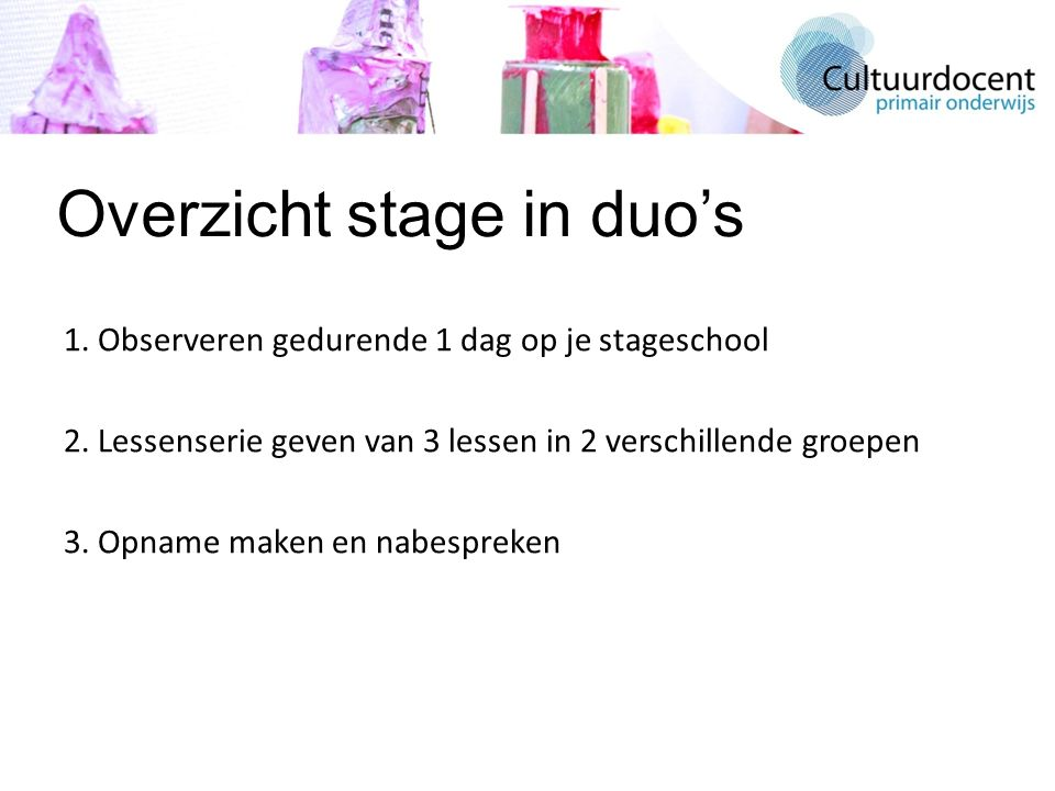 Overzicht stage in duo's 1. Observeren gedurende 1 dag op je stageschool 2.