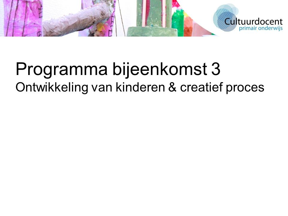 Programma bijeenkomst 3 Ontwikkeling van kinderen & creatief proces