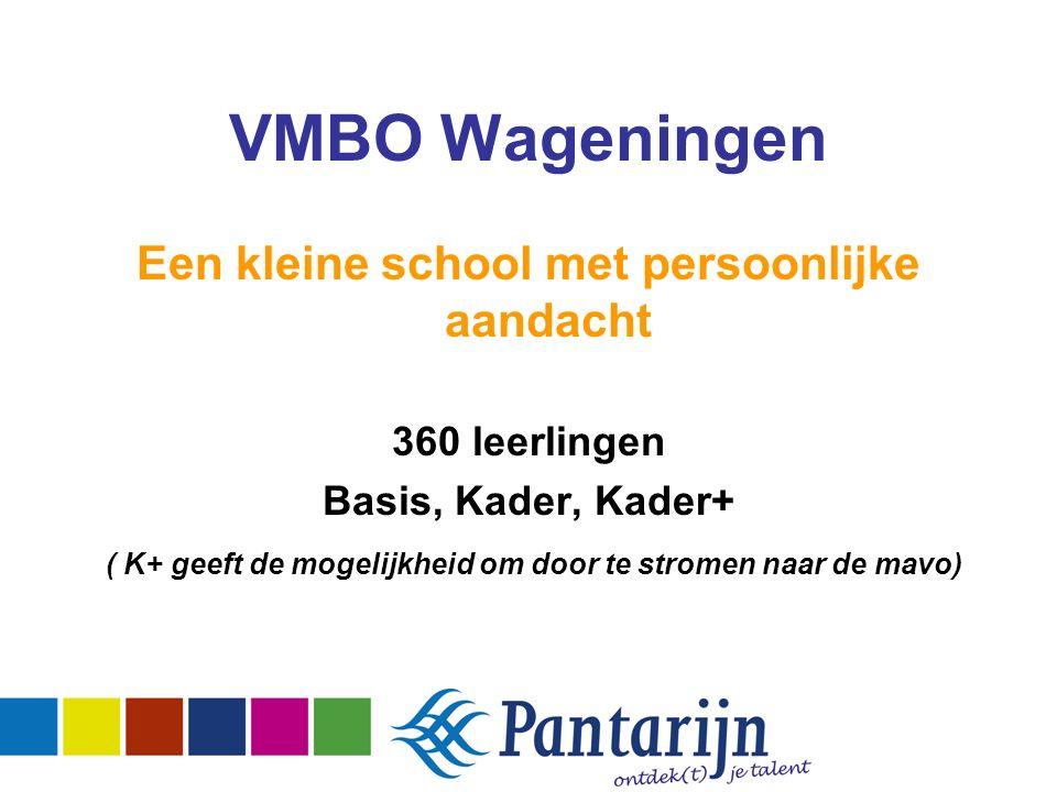 Een kleine school met persoonlijke aandacht 360 leerlingen Basis, Kader, Kader+ ( K+ geeft de mogelijkheid om door te stromen naar de mavo) VMBO Wageningen