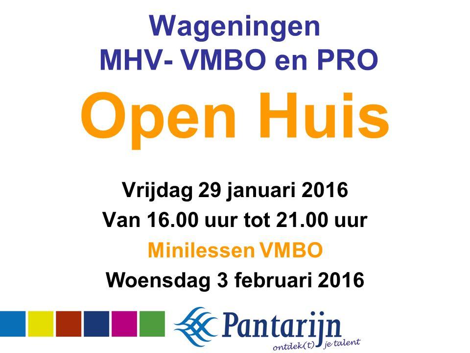 Vrijdag 29 januari 2016 Van 16.00 uur tot 21.00 uur Minilessen VMBO Woensdag 3 februari 2016 Wageningen MHV- VMBO en PRO Open Huis