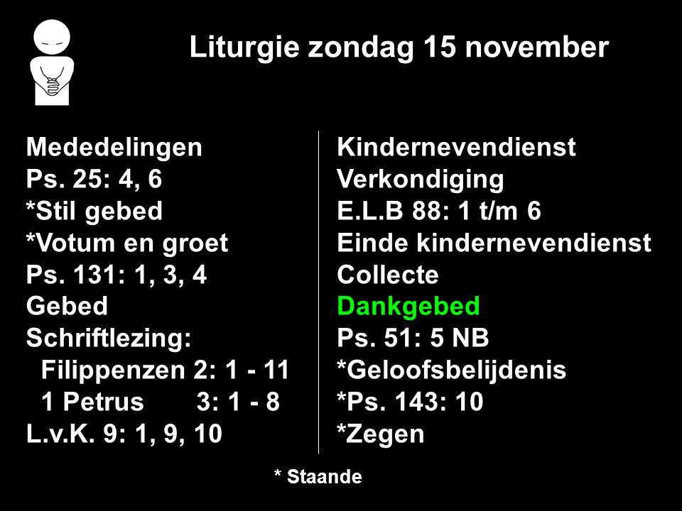 Liturgie zondag 15 november Mededelingen Ps. 25: 4, 6 *Stil gebed *Votum en groet Ps.