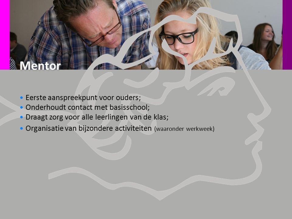 Mentor Eerste aanspreekpunt voor ouders; Onderhoudt contact met basisschool; Draagt zorg voor alle leerlingen van de klas; Organisatie van bijzondere activiteiten (waaronder werkweek)