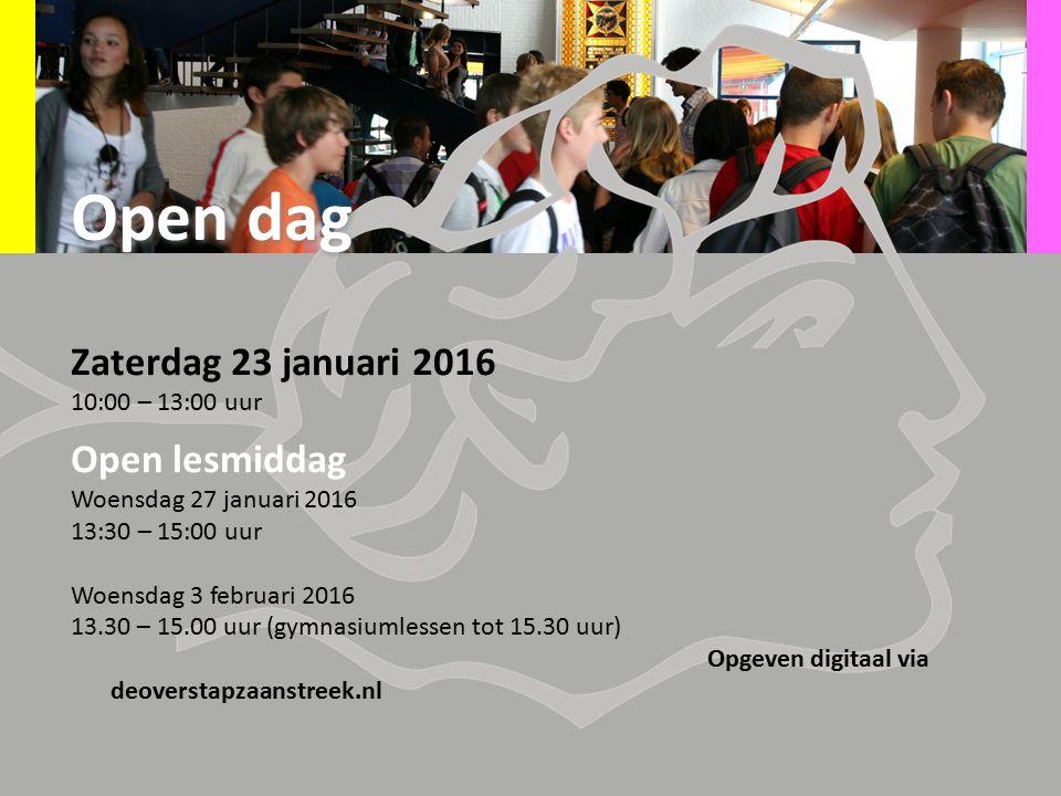 Zaterdag 23 januari 2016 10:00 – 13:00 uur Open lesmiddag Woensdag 27 januari 2016 13:30 – 15:00 uur Woensdag 3 februari 2016 13.30 – 15.00 uur (gymnasiumlessen tot 15.30 uur) Opgeven digitaal via deoverstapzaanstreek.nl Open dag