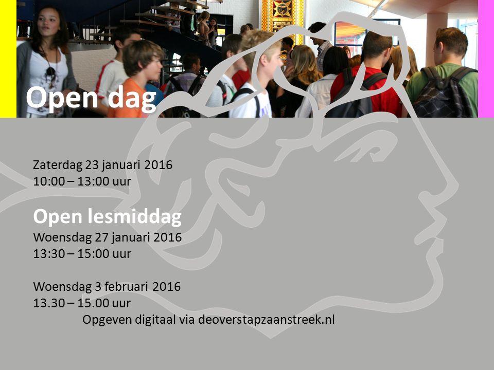 Zaterdag 23 januari 2016 10:00 – 13:00 uur Open lesmiddag Woensdag 27 januari 2016 13:30 – 15:00 uur Woensdag 3 februari 2016 13.30 – 15.00 uur Opgeven digitaal via deoverstapzaanstreek.nl Open dag