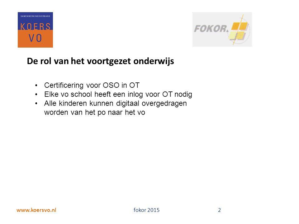 www.koersvo.nl fokor 2015 2 De rol van het voortgezet onderwijs Certificering voor OSO in OT Elke vo school heeft een inlog voor OT nodig Alle kinderen kunnen digitaal overgedragen worden van het po naar het vo